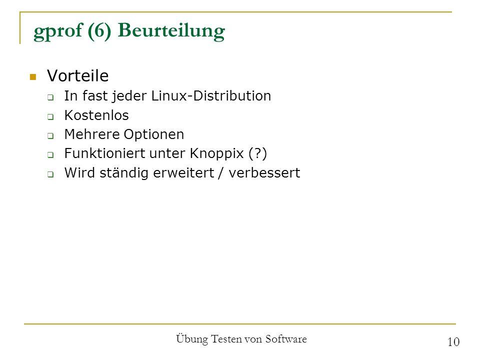 gprof (6) Beurteilung Vorteile In fast jeder Linux-Distribution Kostenlos Mehrere Optionen Funktioniert unter Knoppix (?) Wird ständig erweitert / ver