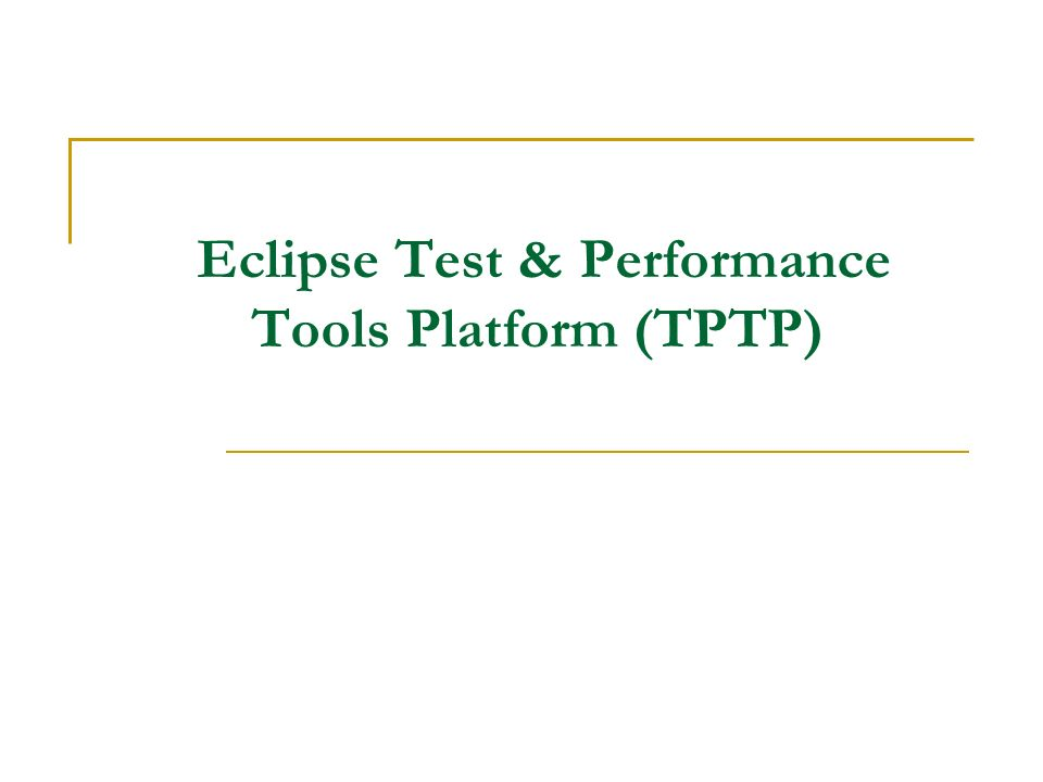 Eclipse Test & Performance Tools Platform (TPTP)
