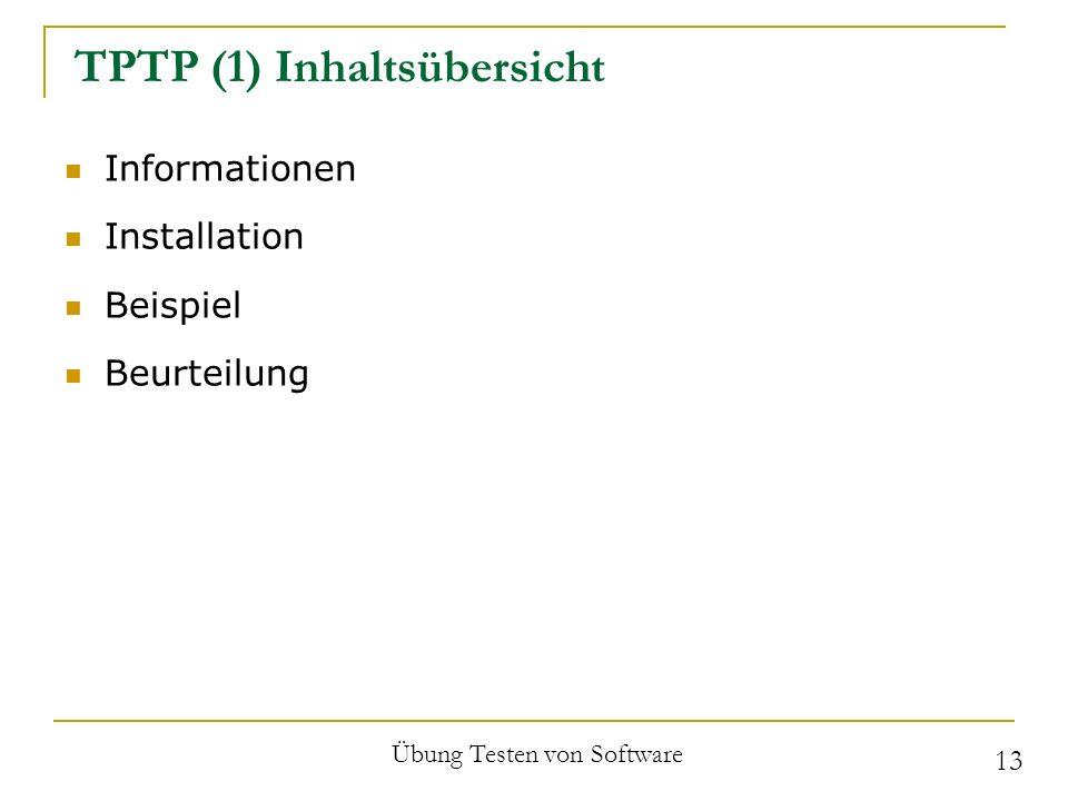 TPTP (1) Inhaltsübersicht Informationen Installation Beispiel Beurteilung Übung Testen von Software 13