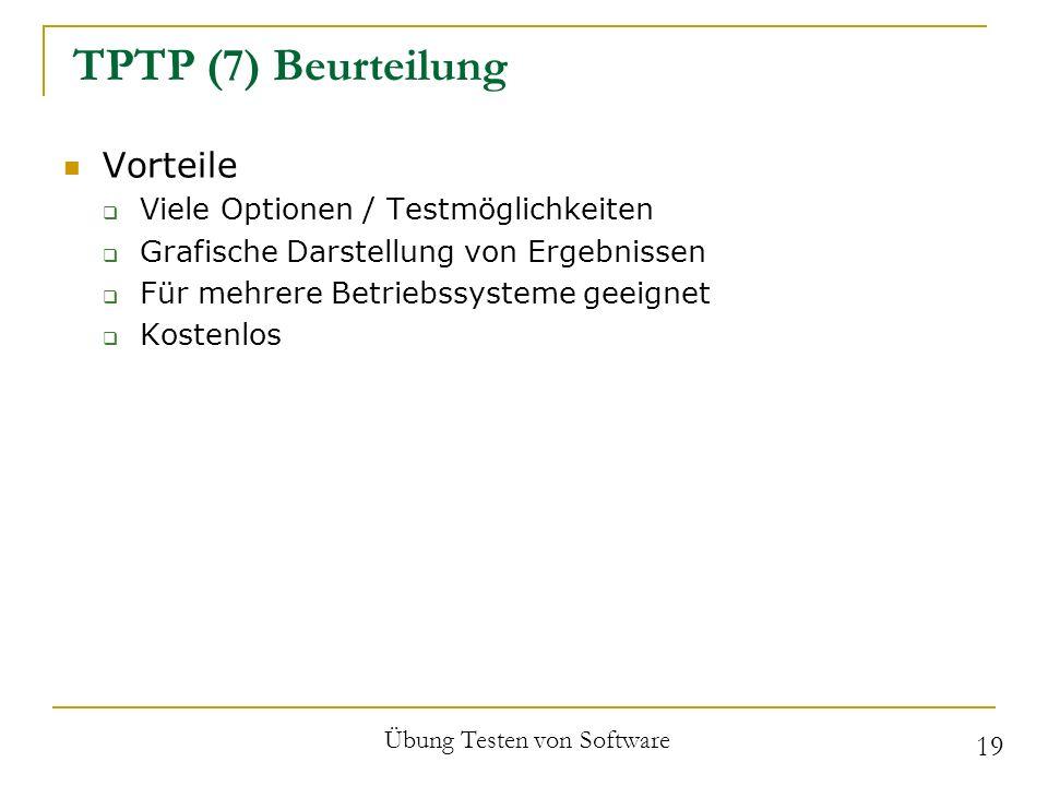 TPTP (7) Beurteilung Vorteile Viele Optionen / Testmöglichkeiten Grafische Darstellung von Ergebnissen Für mehrere Betriebssysteme geeignet Kostenlos Übung Testen von Software 19