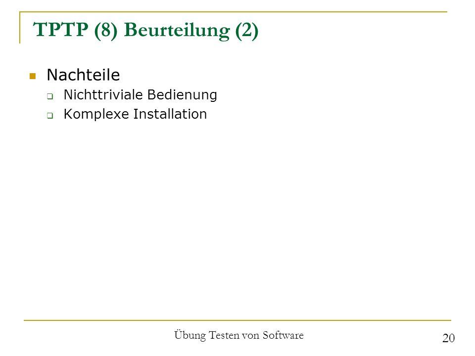 TPTP (8) Beurteilung (2) Nachteile Nichttriviale Bedienung Komplexe Installation Übung Testen von Software 20
