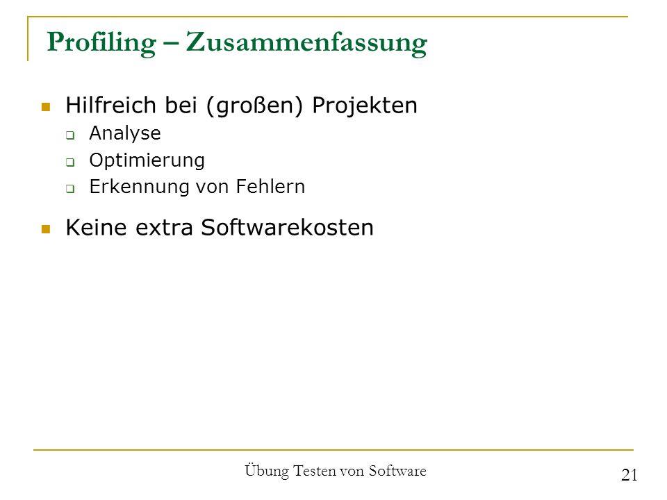 Profiling – Zusammenfassung Hilfreich bei (großen) Projekten Analyse Optimierung Erkennung von Fehlern Keine extra Softwarekosten Übung Testen von Sof
