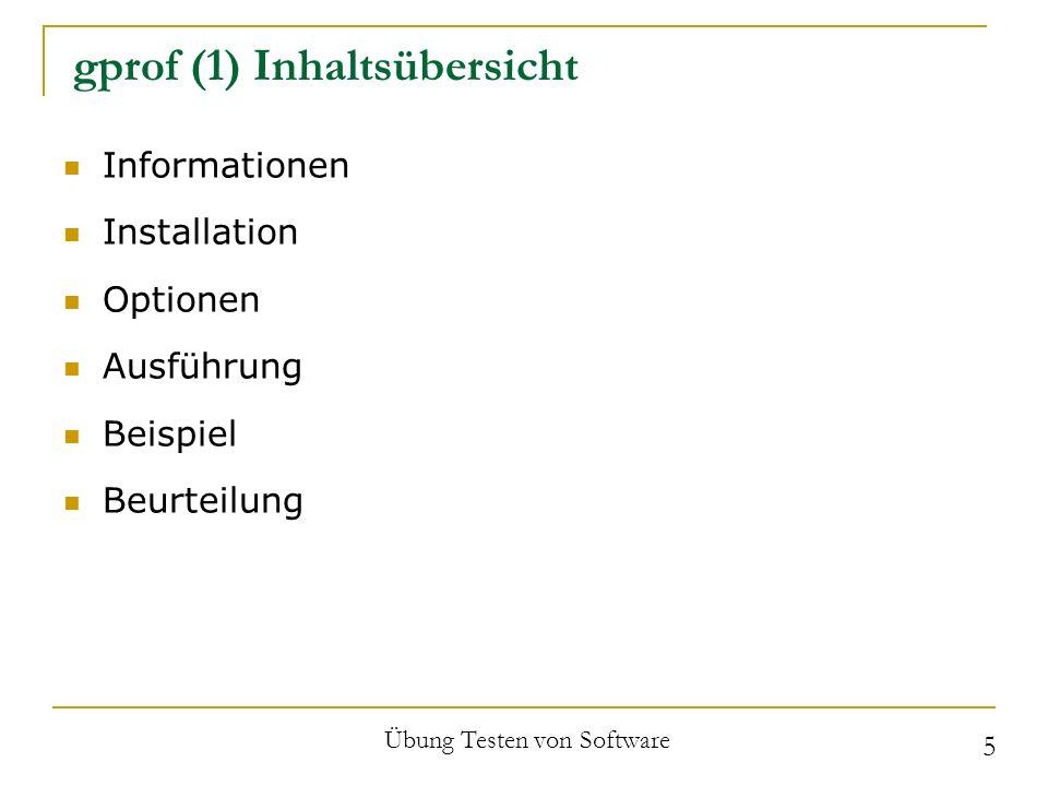 gprof (2) Informationen, Installation C / C++ (Linux) In Fast jeder Linux-Distribution ( binutils ) GPL (General Public License) Knoppix 4.0.2, binutils-Version 2.16.1 SuSe 9.0, binutils-Version 2.15.90 Übung Testen von Software 6