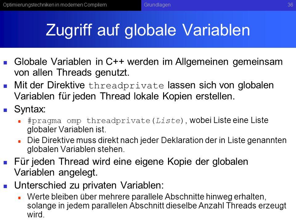 Optimierungstechniken in modernen CompilernGrundlagen36 Zugriff auf globale Variablen Globale Variablen in C++ werden im Allgemeinen gemeinsam von allen Threads genutzt.