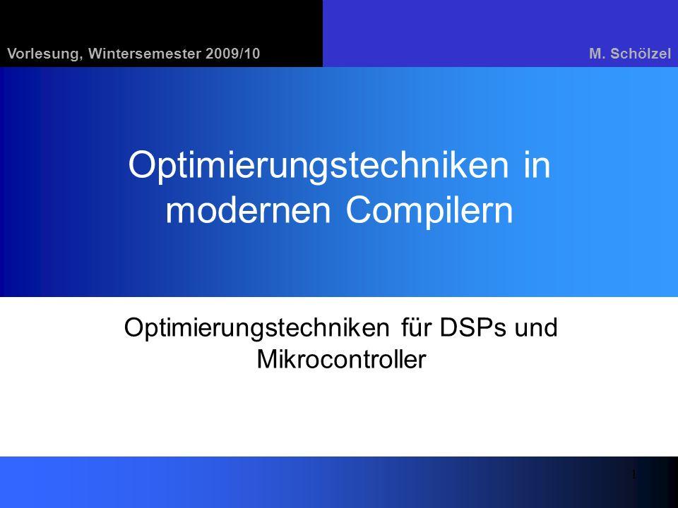 Vorlesung, Wintersemester 2009/10M. Schölzel 1 Optimierungstechniken in modernen Compilern Optimierungstechniken für DSPs und Mikrocontroller