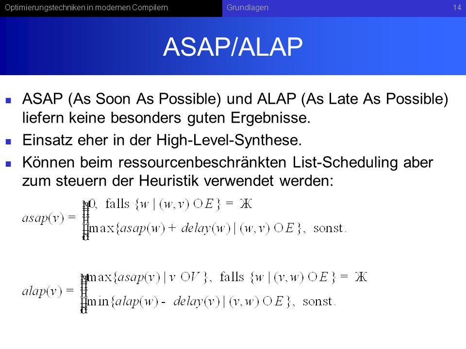 Optimierungstechniken in modernen CompilernGrundlagen14 ASAP/ALAP ASAP (As Soon As Possible) und ALAP (As Late As Possible) liefern keine besonders gu