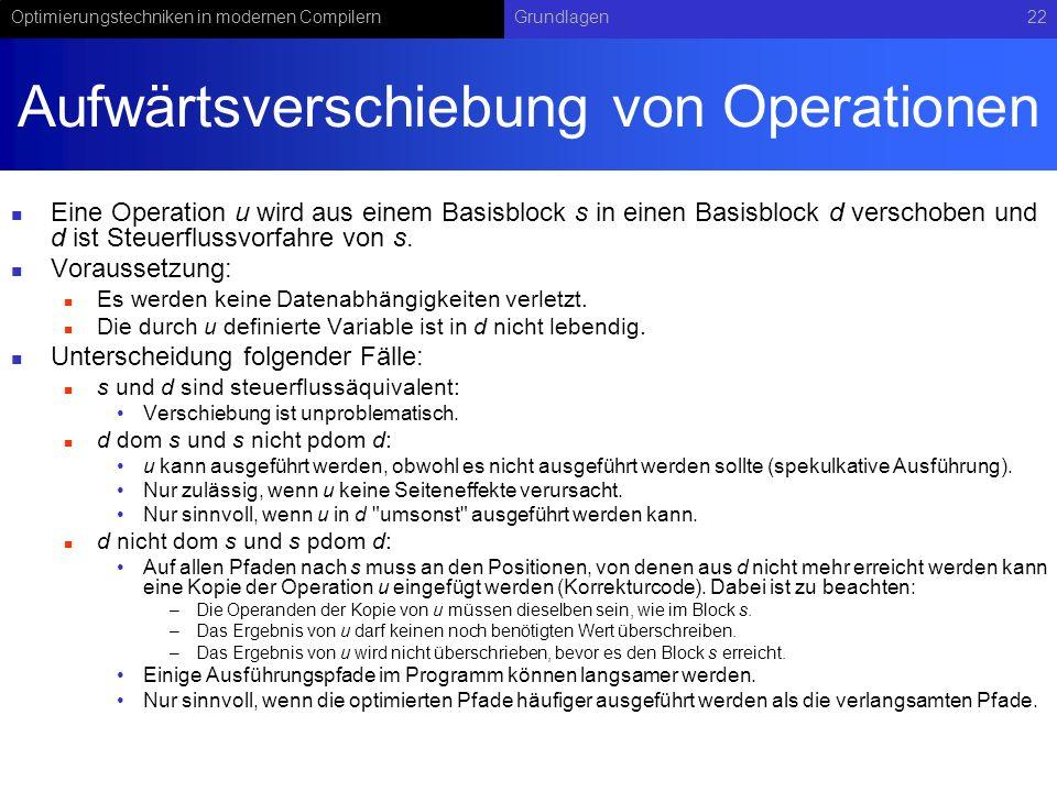 Optimierungstechniken in modernen CompilernGrundlagen22 Aufwärtsverschiebung von Operationen Eine Operation u wird aus einem Basisblock s in einen Bas