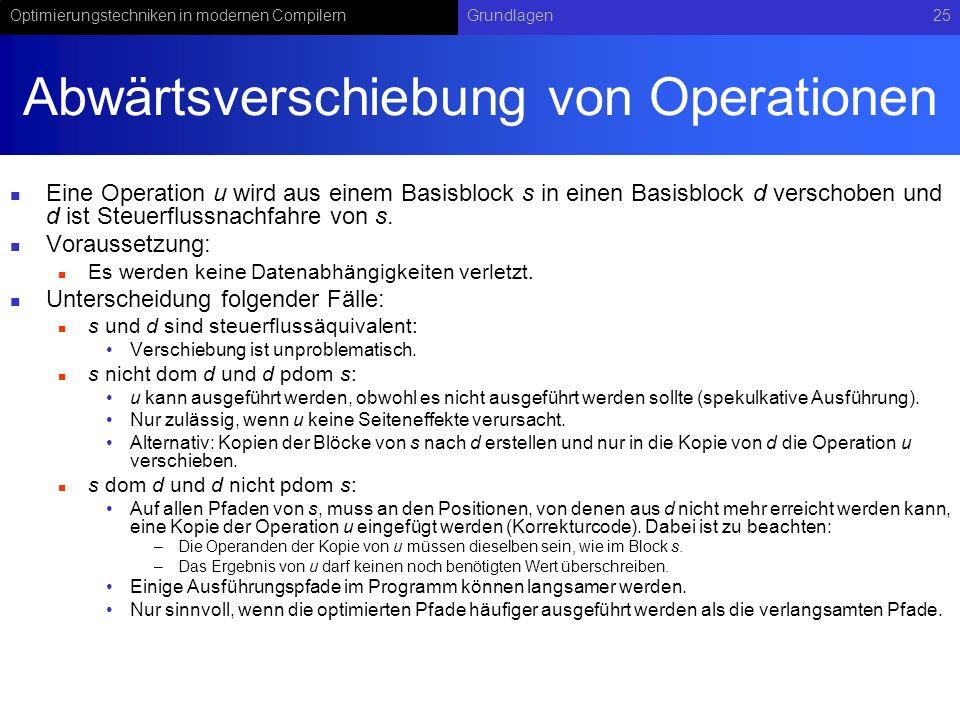 Optimierungstechniken in modernen CompilernGrundlagen25 Abwärtsverschiebung von Operationen Eine Operation u wird aus einem Basisblock s in einen Basi
