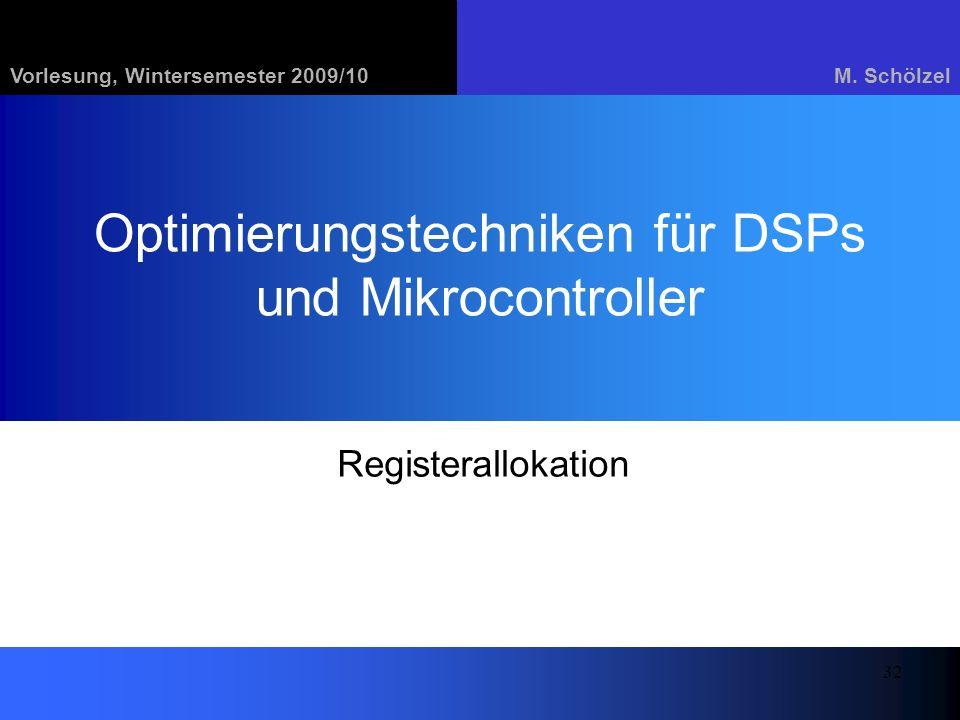Vorlesung, Wintersemester 2009/10M. Schölzel 32 Optimierungstechniken für DSPs und Mikrocontroller Registerallokation