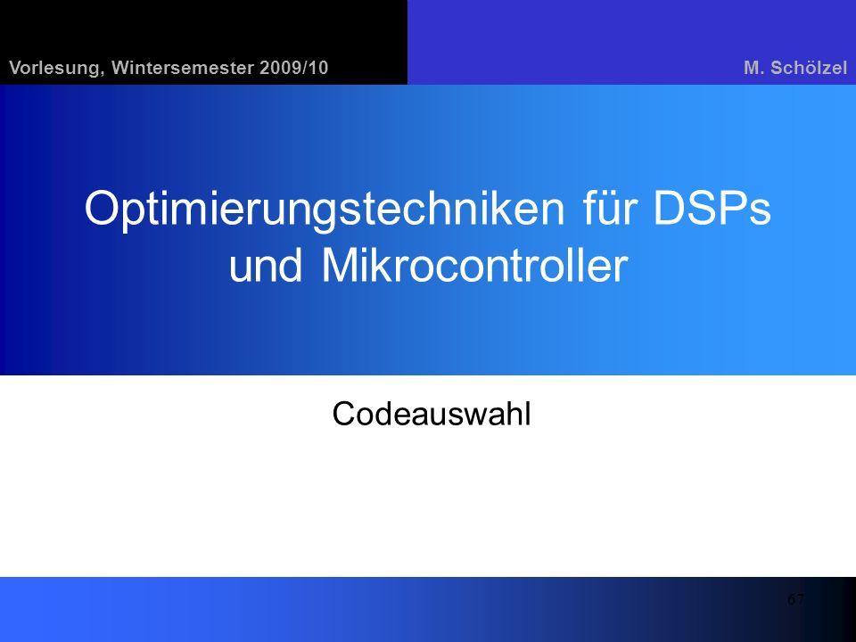 Vorlesung, Wintersemester 2009/10M. Schölzel 67 Optimierungstechniken für DSPs und Mikrocontroller Codeauswahl