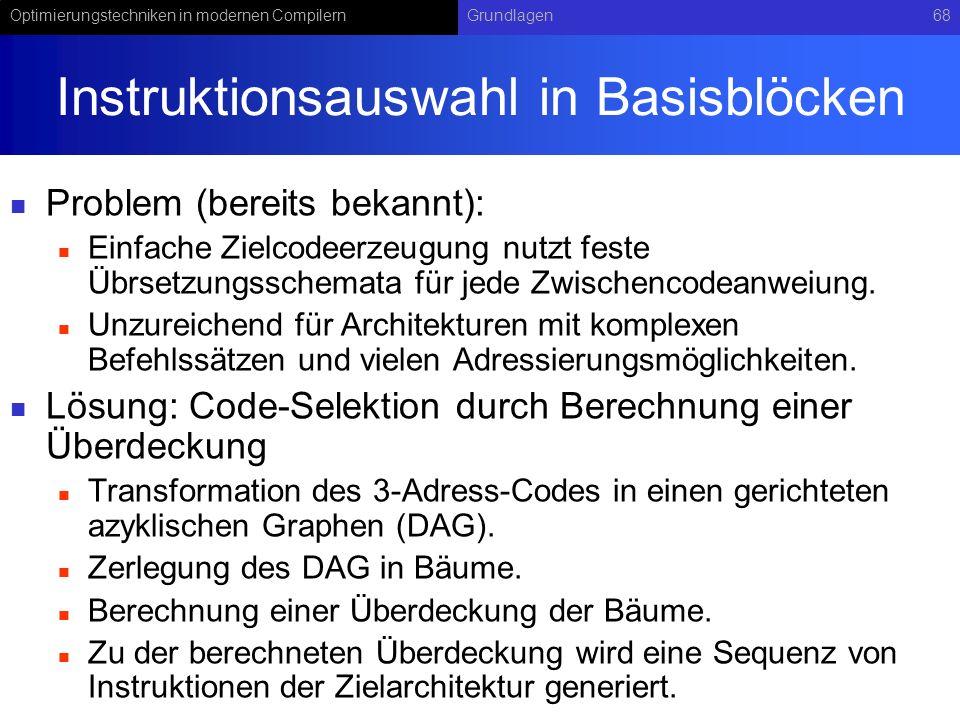 Optimierungstechniken in modernen CompilernGrundlagen68 Instruktionsauswahl in Basisblöcken Problem (bereits bekannt): Einfache Zielcodeerzeugung nutz