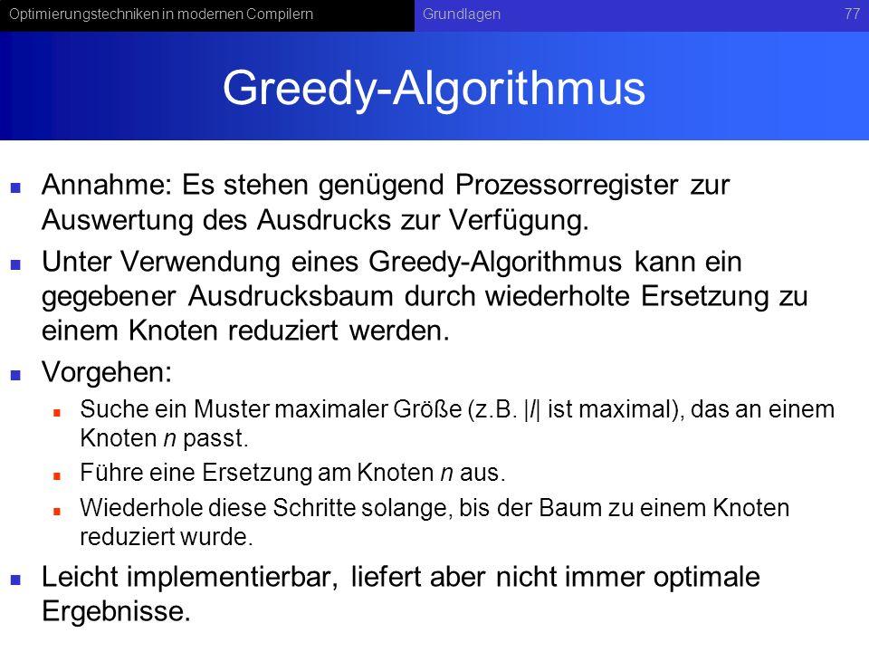 Optimierungstechniken in modernen CompilernGrundlagen77 Greedy-Algorithmus Annahme: Es stehen genügend Prozessorregister zur Auswertung des Ausdrucks