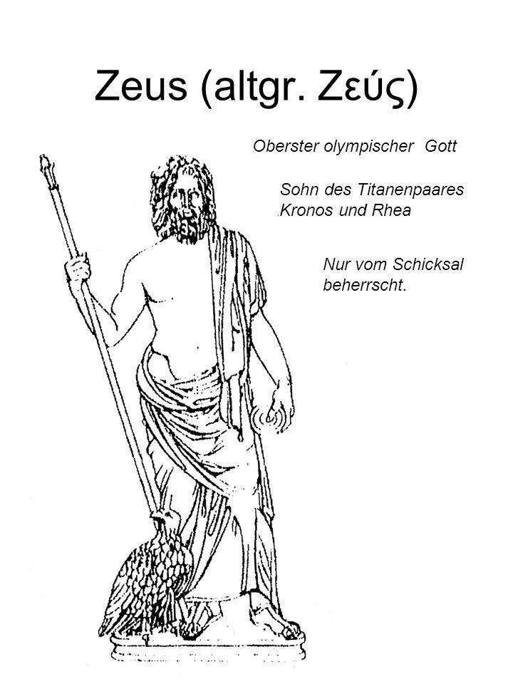 Zeus (altgr. Ζεύς) Oberster olympischer Gott Nur vom Schicksal beherrscht. Sohn des Titanenpaares Kronos und Rhea