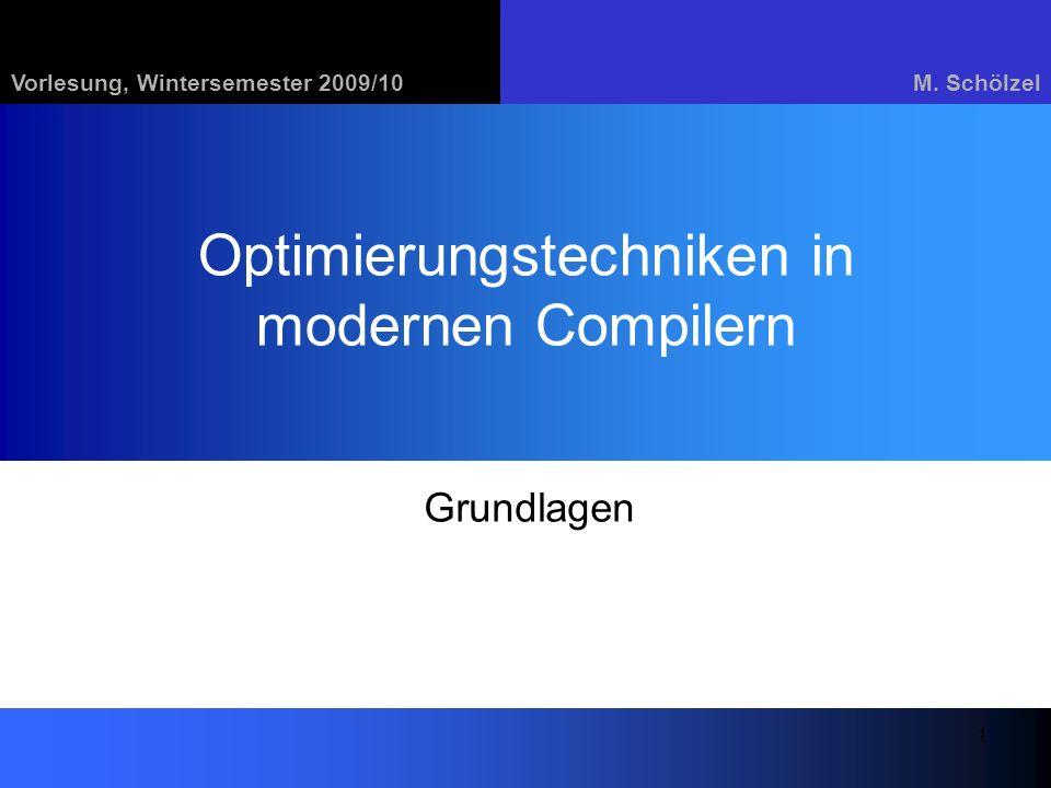 Vorlesung, Wintersemester 2009/10M. Schölzel 1 Optimierungstechniken in modernen Compilern Grundlagen
