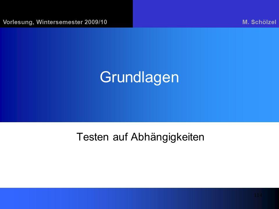 Vorlesung, Wintersemester 2009/10M. Schölzel 114 Grundlagen Testen auf Abhängigkeiten