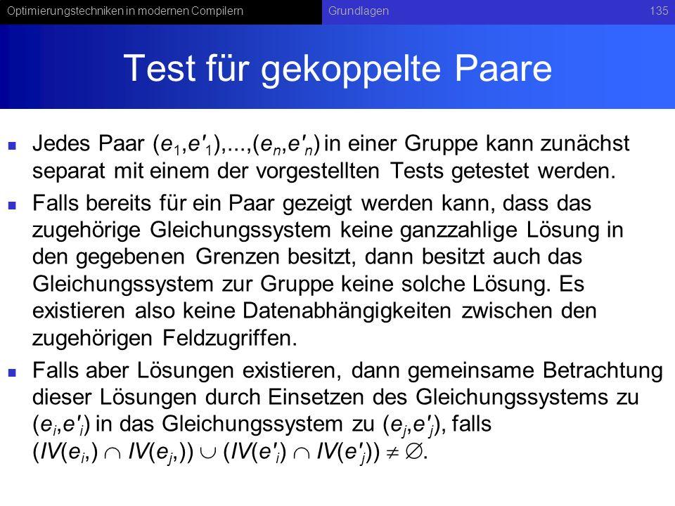 Optimierungstechniken in modernen CompilernGrundlagen135 Test für gekoppelte Paare Jedes Paar (e 1,e 1 ),...,(e n,e n ) in einer Gruppe kann zunächst separat mit einem der vorgestellten Tests getestet werden.