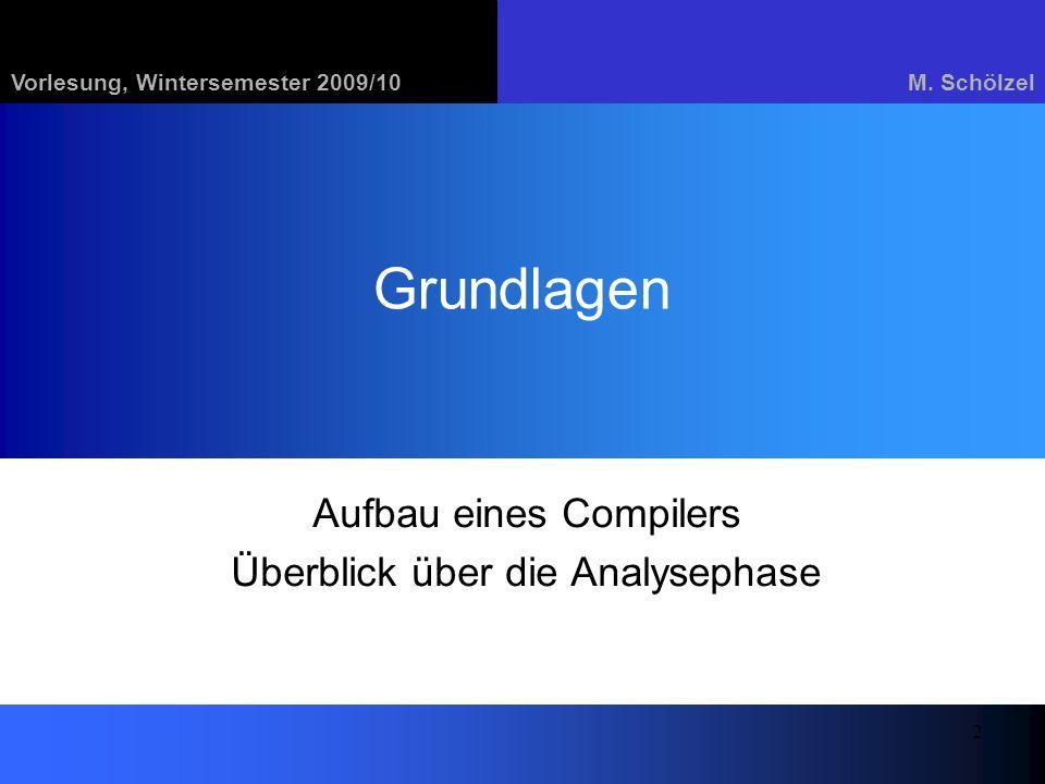 Vorlesung, Wintersemester 2009/10M. Schölzel 2 Grundlagen Aufbau eines Compilers Überblick über die Analysephase