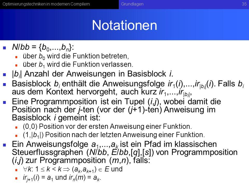 Optimierungstechniken in modernen CompilernGrundlagen35 Notationen N/bb = {b 0,...,b n }: über b 0 wird die Funktion betreten, über b 1 wird die Funktion verlassen.