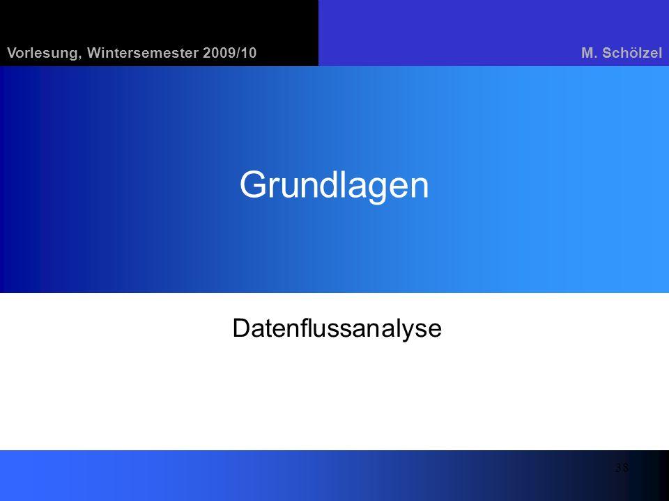 Vorlesung, Wintersemester 2009/10M. Schölzel 38 Grundlagen Datenflussanalyse