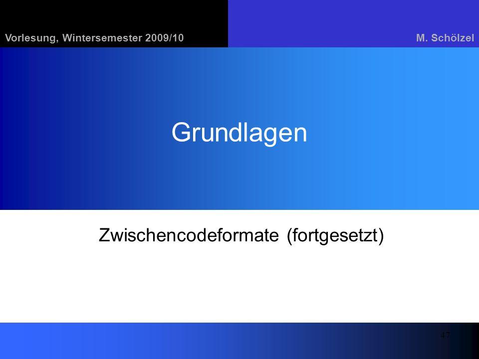 Vorlesung, Wintersemester 2009/10M. Schölzel 47 Grundlagen Zwischencodeformate (fortgesetzt)