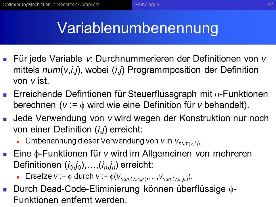 Optimierungstechniken in modernen CompilernGrundlagen67 Variablenumbenennung Für jede Variable v: Durchnummerieren der Definitionen von v mittels num(v,i,j), wobei (i,j) Programmposition der Definition von v ist.