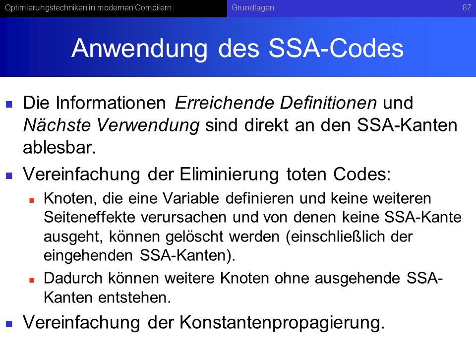 Optimierungstechniken in modernen CompilernGrundlagen87 Anwendung des SSA-Codes Die Informationen Erreichende Definitionen und Nächste Verwendung sind direkt an den SSA-Kanten ablesbar.