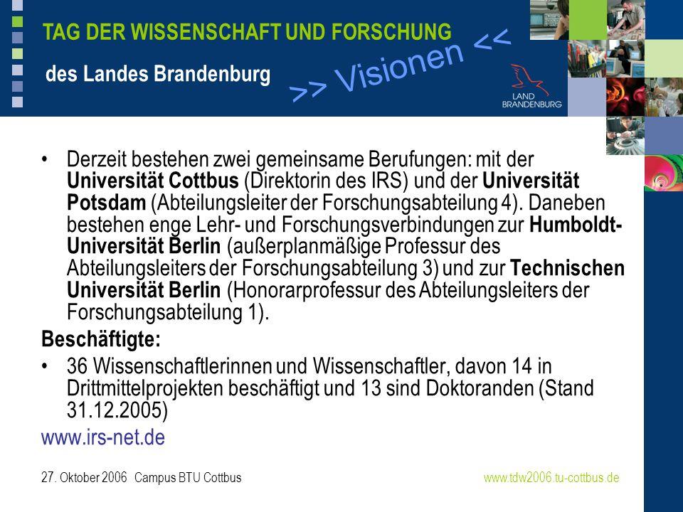 >> Visionen << www.tdw2006.tu-cottbus.de TAG DER WISSENSCHAFT UND FORSCHUNG des Landes Brandenburg 27. Oktober 2006 Campus BTU Cottbus Derzeit bestehe