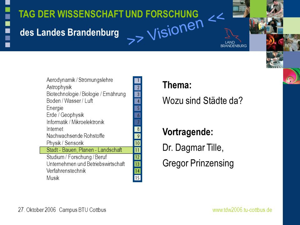 >> Visionen << www.tdw2006.tu-cottbus.de TAG DER WISSENSCHAFT UND FORSCHUNG des Landes Brandenburg 27. Oktober 2006 Campus BTU Cottbus Aerodynamik / S