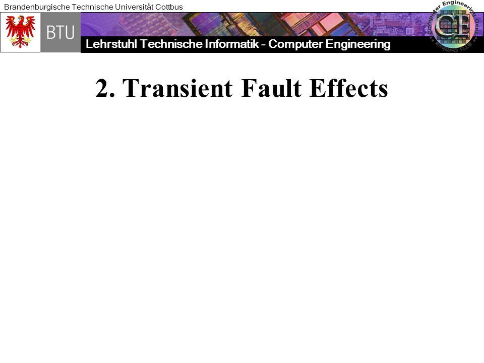Lehrstuhl Technische Informatik - Computer Engineering Brandenburgische Technische Universität Cottbus 2. Transient Fault Effects