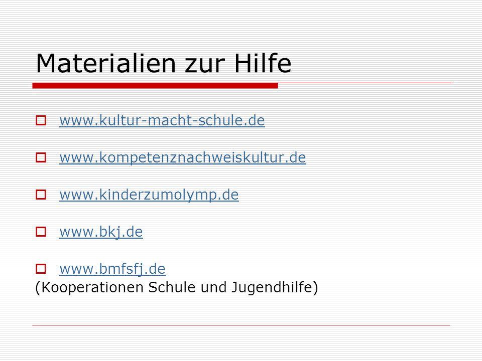 Materialien zur Hilfe www.kultur-macht-schule.de www.kompetenznachweiskultur.de www.kinderzumolymp.de www.bkj.de www.bmfsfj.de (Kooperationen Schule u