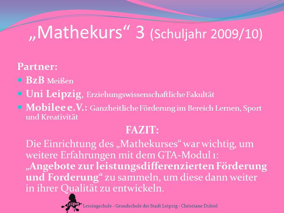 Mathekurs 3 (Schuljahr 2009/10) Partner: BzB Meißen Uni Leipzig, Erziehungswissenschaftliche Fakultät Mobilee e.V.: Ganzheitliche Förderung im Bereich