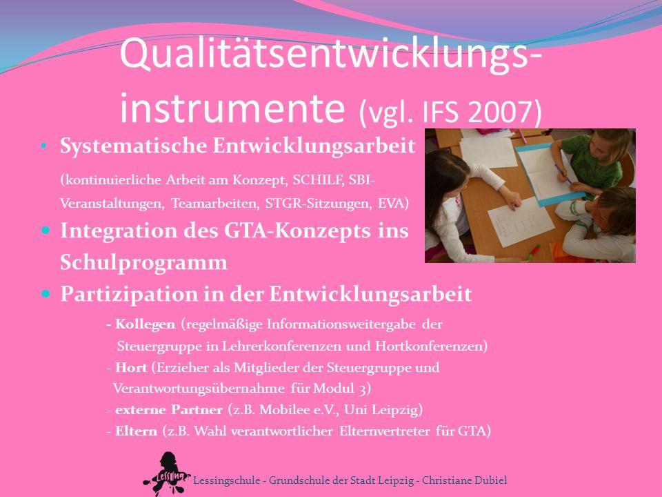Qualitätsentwicklungs- instrumente (vgl. IFS 2007) Systematische Entwicklungsarbeit (kontinuierliche Arbeit am Konzept, SCHILF, SBI- Veranstaltungen,