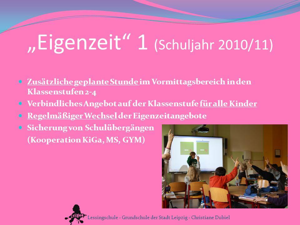 Eigenzeit 1 (Schuljahr 2010/11) Zusätzliche geplante Stunde im Vormittagsbereich in den Klassenstufen 2-4 Verbindliches Angebot auf der Klassenstufe f