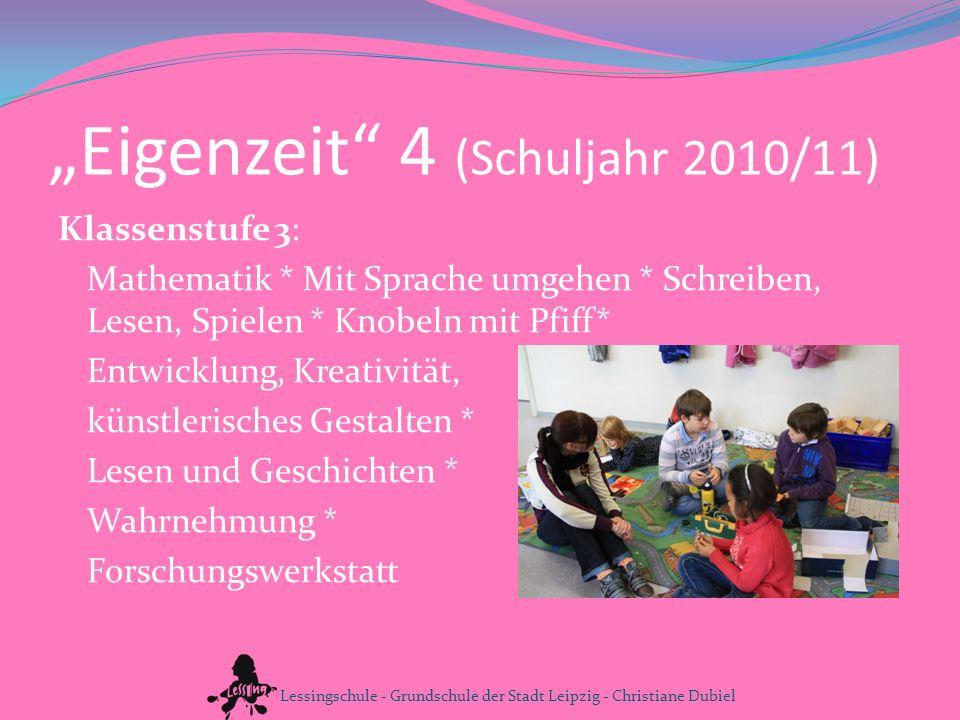 Eigenzeit 4 (Schuljahr 2010/11) Klassenstufe 3: Mathematik * Mit Sprache umgehen * Schreiben, Lesen, Spielen * Knobeln mit Pfiff* Entwicklung, Kreativ