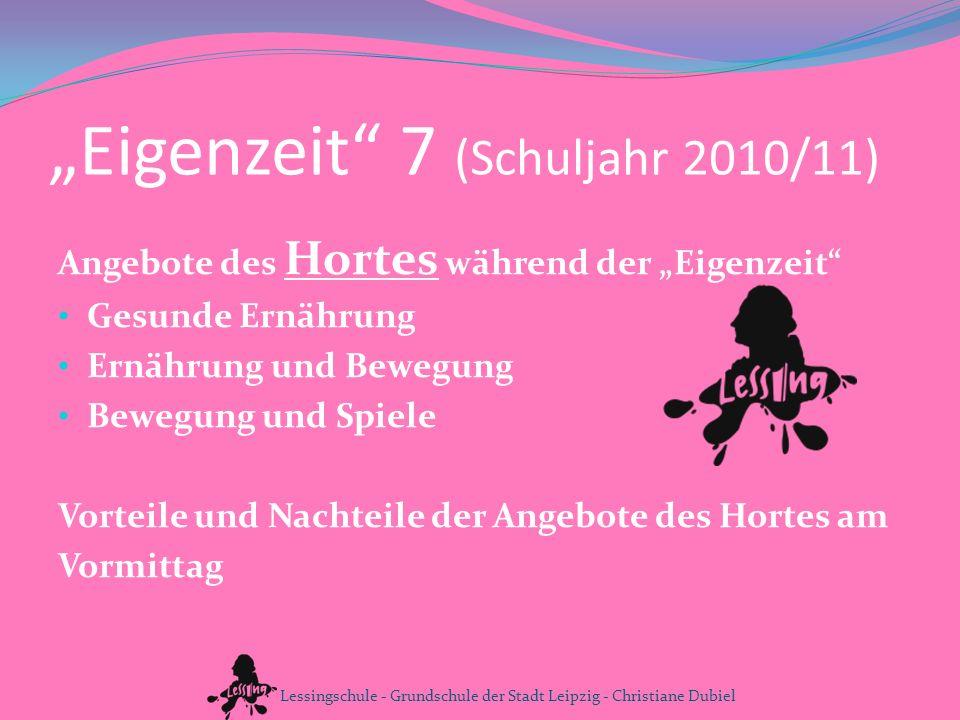 Eigenzeit 7 (Schuljahr 2010/11) Angebote des Hortes während der Eigenzeit Gesunde Ernährung Ernährung und Bewegung Bewegung und Spiele Vorteile und Na