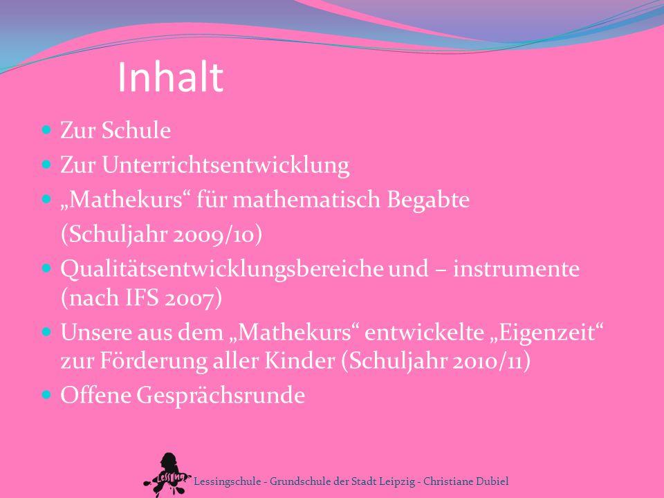 Inhalt Zur Schule Zur Unterrichtsentwicklung Mathekurs für mathematisch Begabte (Schuljahr 2009/10) Qualitätsentwicklungsbereiche und – instrumente (n