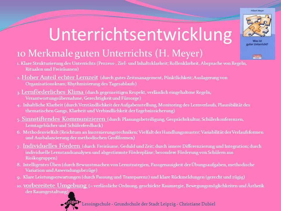 Unterrichtsentwicklung 10 Merkmale guten Unterrichts (H. Meyer) 1. Klare Strukturierung des Unterrichts (Prozess-, Ziel- und Inhaltsklarheit; Rollenkl