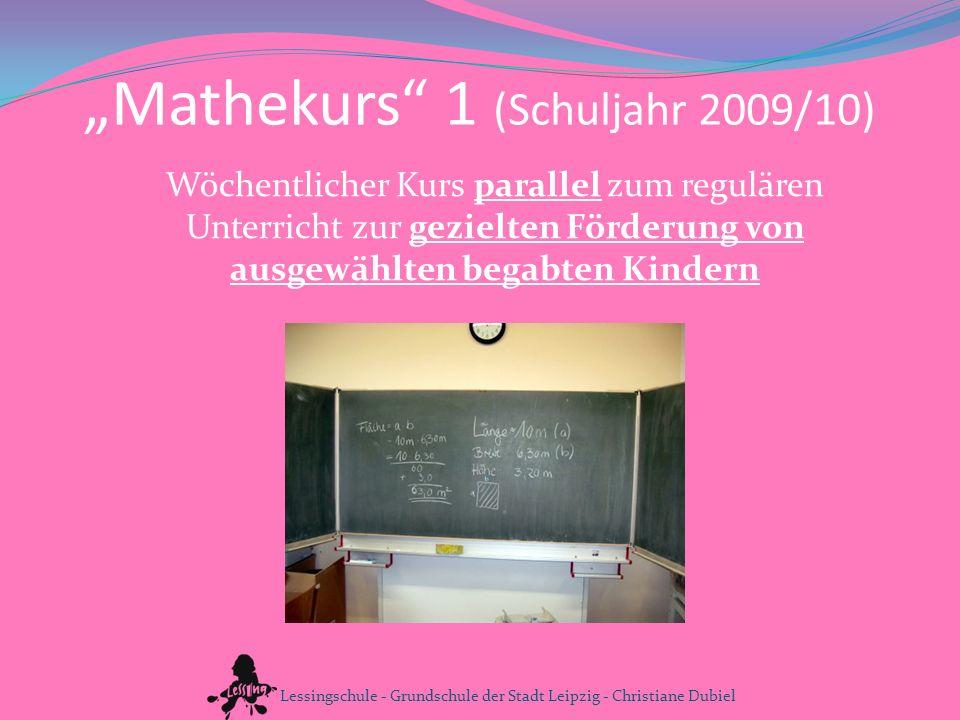 Mathekurs 1 (Schuljahr 2009/10) Wöchentlicher Kurs parallel zum regulären Unterricht zur gezielten Förderung von ausgewählten begabten Kindern Lessing