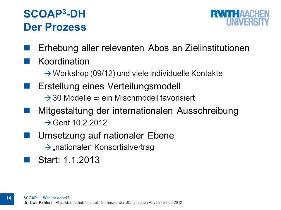 SCOAP 3 -DH Der Prozess 14 SCOAP 3 – Wer ist dabei? Dr. Uwe Kahlert | Physikbibliothek / Institut für Theorie der Statistischen Physik | 28.03.2012 Er