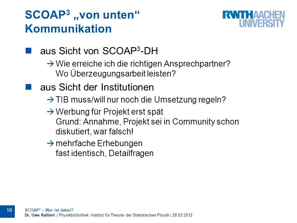SCOAP 3 von unten Kommunikation aus Sicht von SCOAP 3 -DH Wie erreiche ich die richtigen Ansprechpartner? Wo Überzeugungsarbeit leisten? aus Sicht der