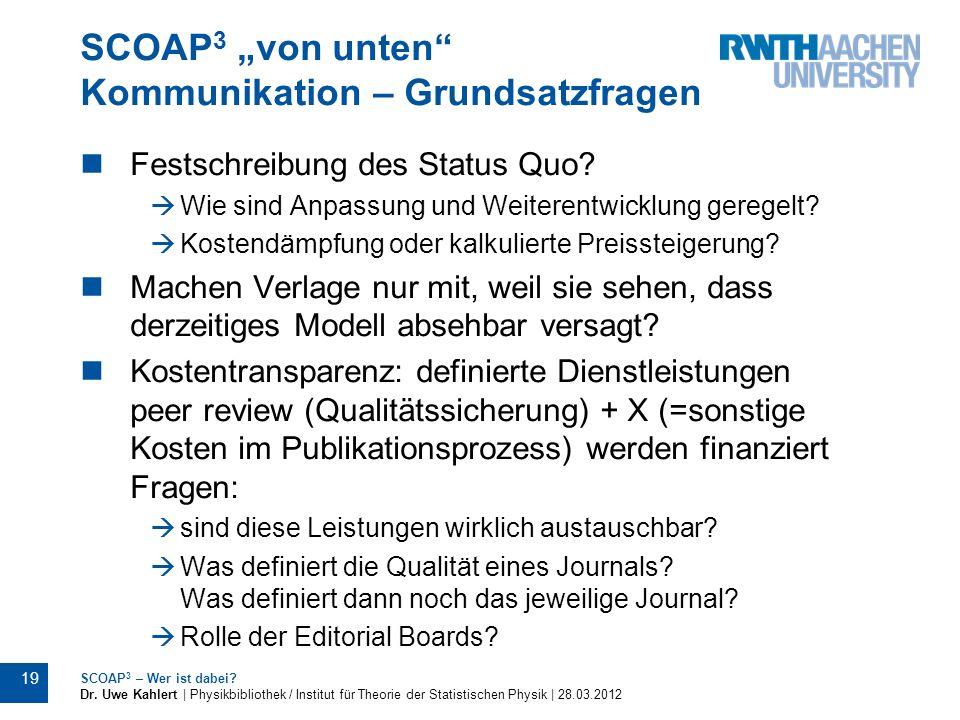 SCOAP 3 von unten Kommunikation – Grundsatzfragen Festschreibung des Status Quo? Wie sind Anpassung und Weiterentwicklung geregelt? Kostendämpfung ode