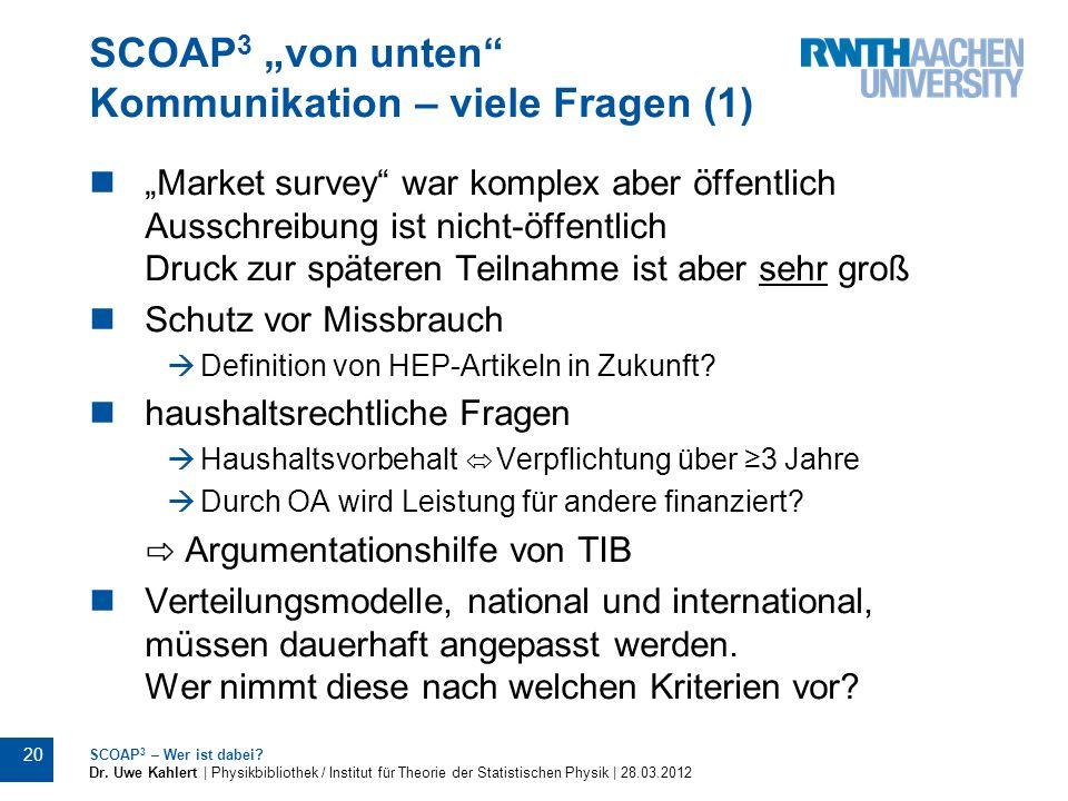 SCOAP 3 von unten Kommunikation – viele Fragen (1) Market survey war komplex aber öffentlich Ausschreibung ist nicht-öffentlich Druck zur späteren Tei