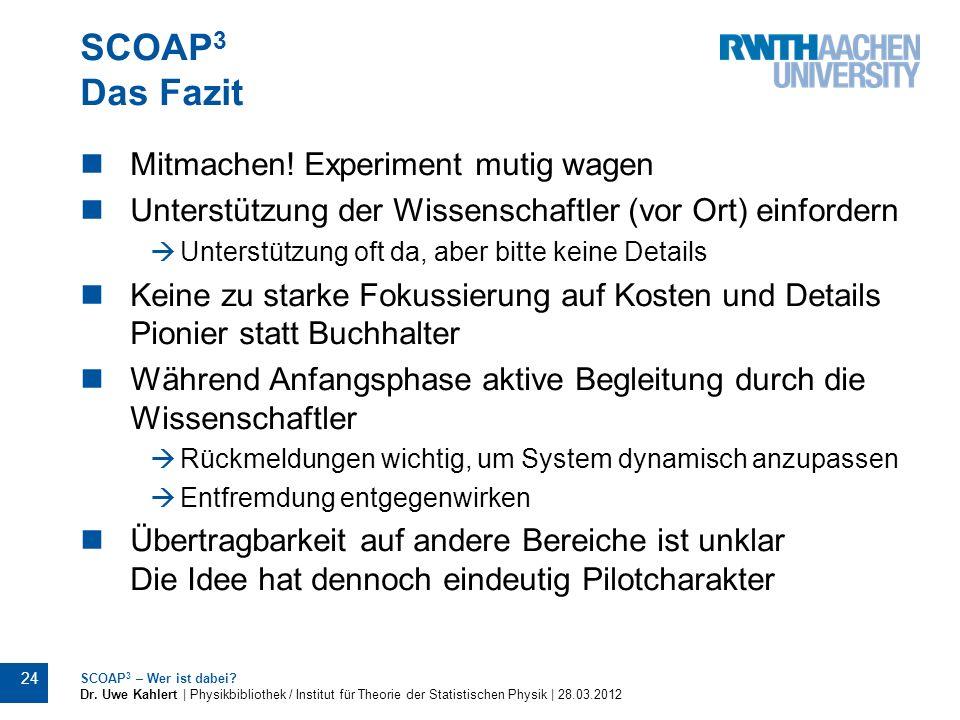 SCOAP 3 Das Fazit Mitmachen! Experiment mutig wagen Unterstützung der Wissenschaftler (vor Ort) einfordern Unterstützung oft da, aber bitte keine Deta