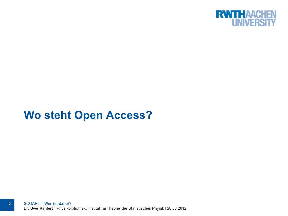 Wo steht Open Access? SCOAP3 – Wer ist dabei? Dr. Uwe Kahlert | Physikbibliothek / Institut für Theorie der Statistischen Physik | 28.03.2012 3