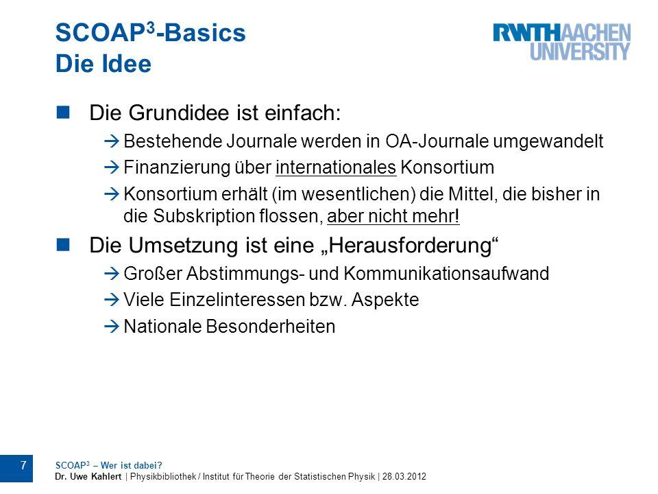 SCOAP 3 -Basics Die Idee Die Grundidee ist einfach: Bestehende Journale werden in OA-Journale umgewandelt Finanzierung über internationales Konsortium