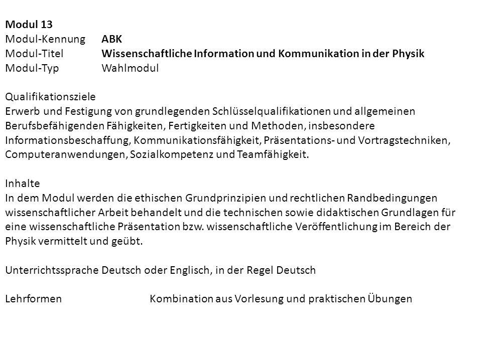 Modul 13 Modul-Kennung ABK Modul-Titel Wissenschaftliche Information und Kommunikation in der Physik Modul-Typ Wahlmodul Qualifikationsziele Erwerb un