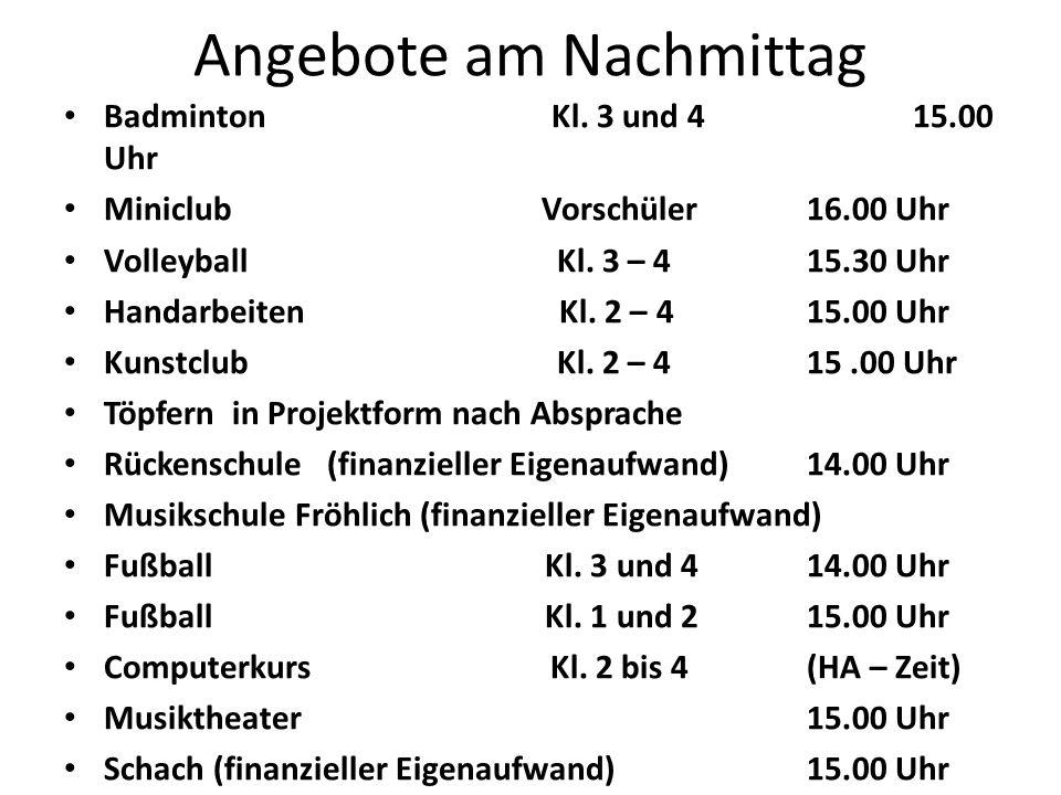 Angebote am Nachmittag Badminton Kl. 3 und 415.00 Uhr Miniclub Vorschüler16.00 Uhr Volleyball Kl. 3 – 415.30 Uhr Handarbeiten Kl. 2 – 415.00 Uhr Kunst