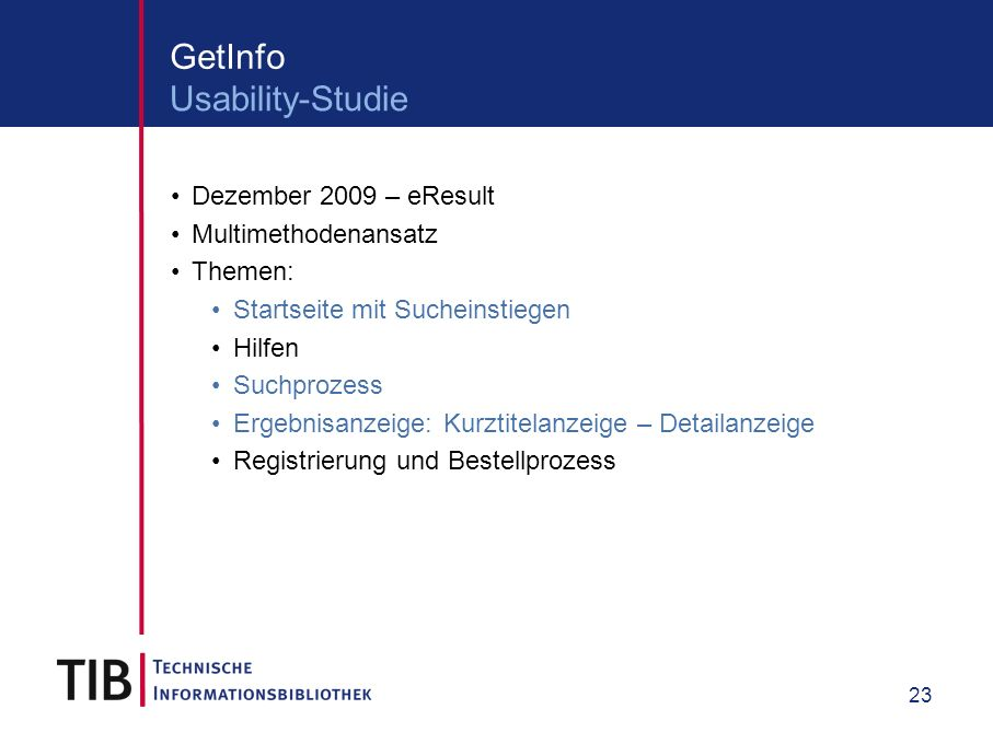 23 Dezember 2009 – eResult Multimethodenansatz Themen: Startseite mit Sucheinstiegen Hilfen Suchprozess Ergebnisanzeige: Kurztitelanzeige – Detailanzeige Registrierung und Bestellprozess GetInfo Usability-Studie