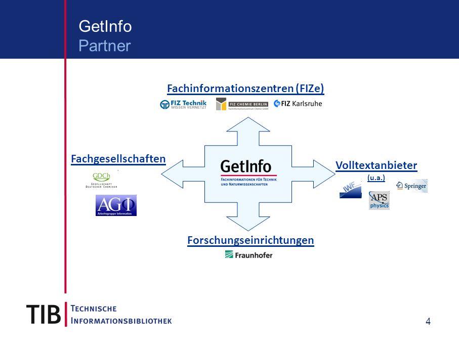 4 GetInfo Partner Fachinformationszentren (FIZe) Volltextanbieter (u.a.) Fachgesellschaften Forschungseinrichtungen