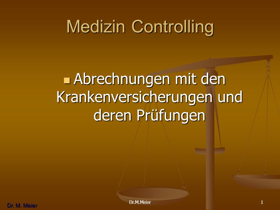 Dr. M. Meier 1 Medizin Controlling Abrechnungen mit den Krankenversicherungen und deren Prüfungen Abrechnungen mit den Krankenversicherungen und deren